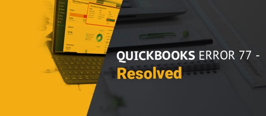 Fixing Quickbooks Error 77: Proven Solutions (Solved Guide)
